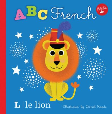 ABC French: Take a Fun Journey Through the Alphabet and Learn Some French! (Little Concepts)
