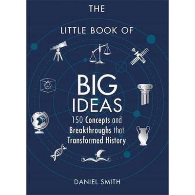 The Little Book of Big Ideas - 150 Concepts and Breakthroughs That Transformed History