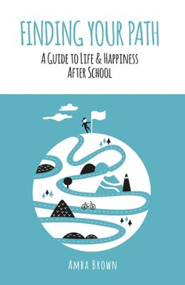 Finding Your Path: A Guide to Life and Happiness After School