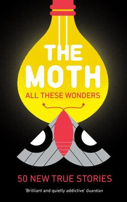 The Moth: All These Wonders