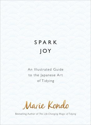 Spark Joy: The Japanese Art of Decluttering and Organising: an Illustrated Master Class
