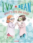 What's the Big Idea? (Ivy and Bean #7)