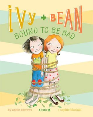 Bound to be Bad (Ivy and Bean #5)