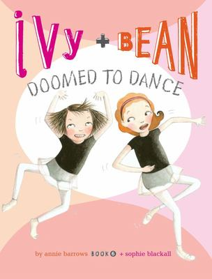 Doomed to Dance (Ivy and Bean #6)