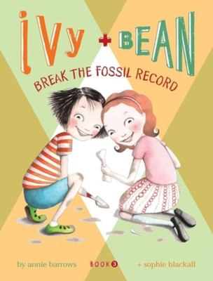 Break the Fossil Record (Ivy and Bean #3)