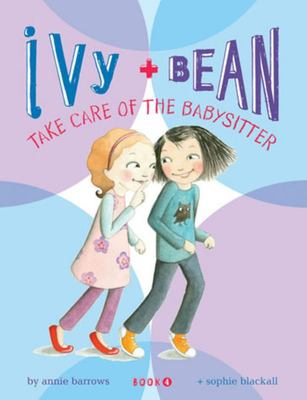 Take Care of the Babysitter (Ivy and Bean #4)