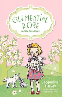 Clementine Rose and the Farm Fiasco (#4)