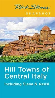 Rick Steves Snapshot Hill Towns of Central Italy (Fifth Edition): Including Siena & Assisi