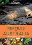 Reptiles of Australia (Australian Geographic A Naturalist's Guide to the)