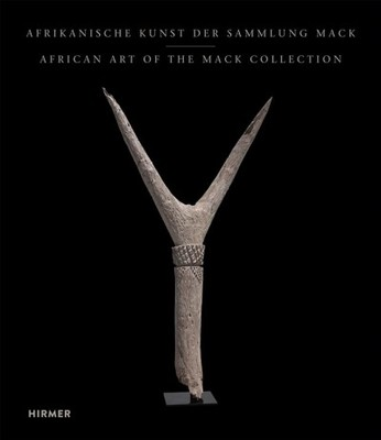 African Art of the Mack Collection : From the Mack Collection
