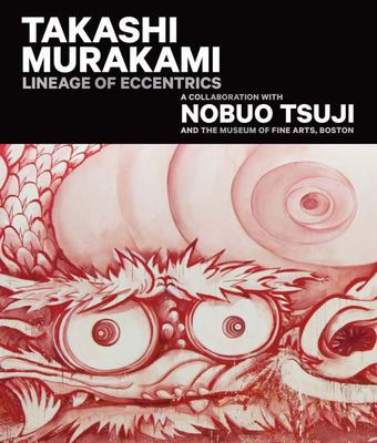 Takashi Murakami : A Collaboration With Nobuo Tsuji and the Museum of Fine Arts, Boston
