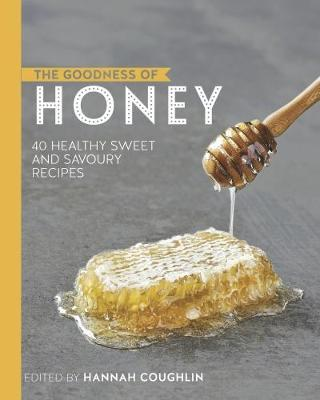 The Goodness of Honey: 40 Healthy Sweet and Savoury Recipes