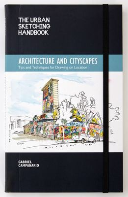 The Urban Sketching Handbook: Architecture and CityscapesTips and Techniques for Drawing on Location