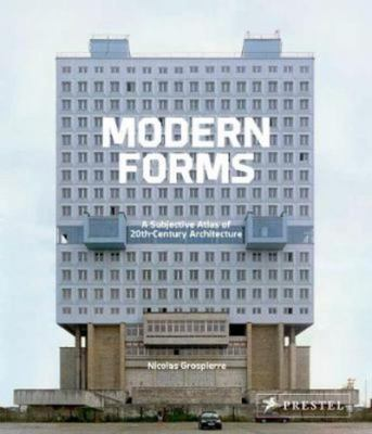 Modern Forms : A Subjective Atlas of 20th Century Architecture