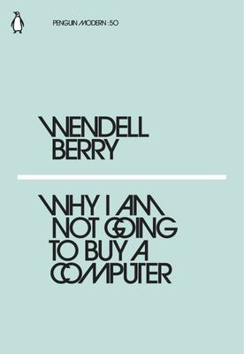 Why I Am Not Going to Buy a Computer (Mini Modern Classics)