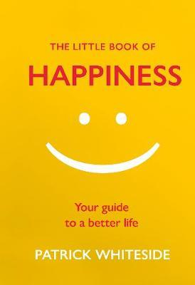 The Little Book of Happiness: Your Guide to a Better Life