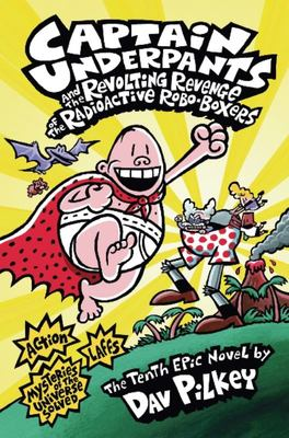 The Revolting Revenge of the Radioactive Robo-Boxers (Captain Underpants #10 PB)