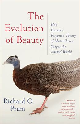 Evolution of Beauty: How Darwin's Forgotten Theory of Mate Choice Shapes the Animal World - and Us