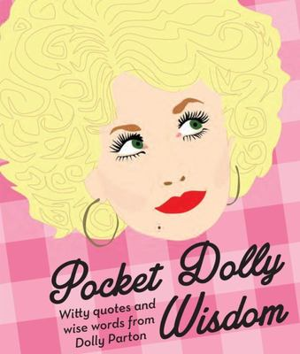 Pocket Dolly Wisdom: Witty Words and Wise Quotes from Dolly Parton