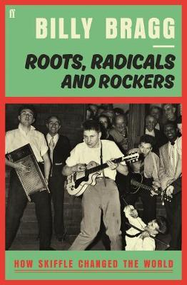 Roots, Radicals and Rockers - How Skiffle Changed the World