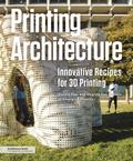 Printing Architecture : Innovative Recipes for 3d Printing