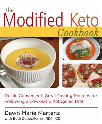 The Modified Keto Cookbook: Quick, Convenient, Great-Tasting Recipes for Following a Low-Ratio Ketogenic Diet