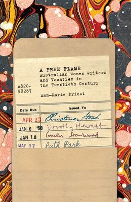 A Free Flame : Australian Women Writers and Vocation in the Twentieth Century