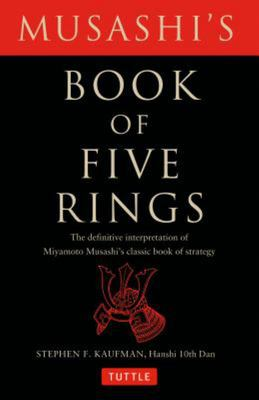 Musashi's Book of Five Rings : The Definitive Interpretation of Miyamoto Musashi's Classic Book of Strategy