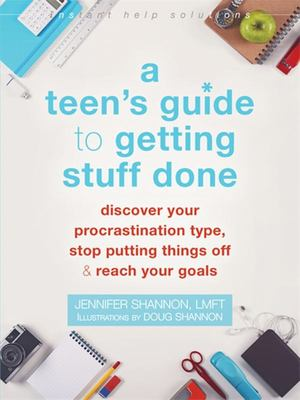 A Teen's Guide to Getting Stuff DoneDiscover Your Unique Procrastination Type, Stop Putting Things Off, and Reach Your Goals
