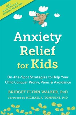 Anxiety Relief for KidsOn-the-Spot Strategies to Help Your Child Overcome Worry, Panic, and Avoidance