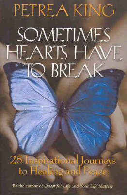 Sometimes Hearts Have to Break: 25 Inspirational Journeys to Healing and Peace
