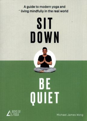 Sit Down Be Quiet - Modern Guide to Yoga