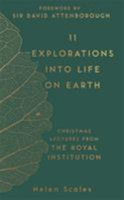 11 Explorations Into Life on Earth: Christmas Lectures from the Royal Institution