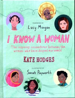 I Know a Woman : Inspiring Connections of the Women Who Have Shaped Our World