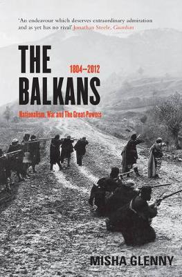The Balkans: 1804-2012: Nationalism, War and the Great Powers (new edition)