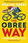 The Obree Way: A Training Manual for Cyclists (UPDATED AND REVISED EDITION)