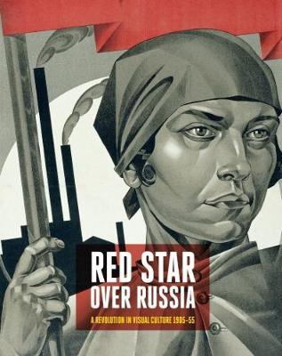 Red Star Over Russia : A Revolution in Visual Culture, 1905-55
