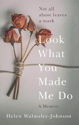 Look What You Made Me Do: A Powerful Memoir of Coercive Control