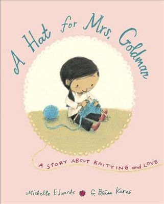 A Hat for Mrs. Goldman : A Story About Knitting and Love
