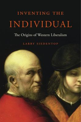 Inventing the Individual : The Origins of Western Liberalism