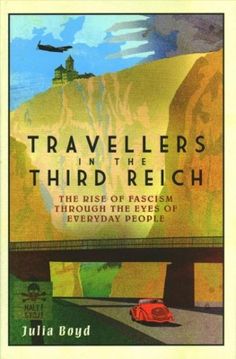 Travellers in the Third Reich : The Rise of Fascism Through the Eyes of Everyday People