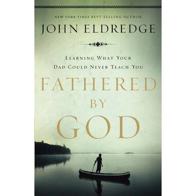 Fathered by God - Learning What Your Dad Could Never Teach You