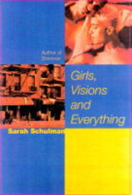 Girls, Visions and Everything : A Novel