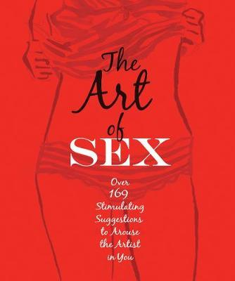 Art of Sex : Stimulating Suggestions to Arouse the Artist in You