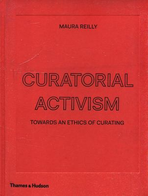 Curatorial Activism : Towards an Ethics of Curating