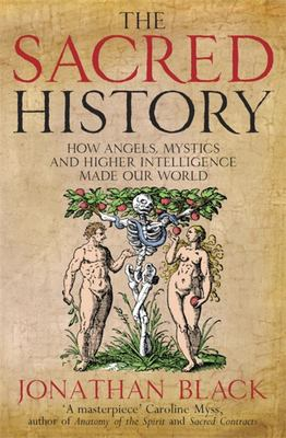 Sacred History: How Angels, Mystics and Higher Intelligence Made Our World