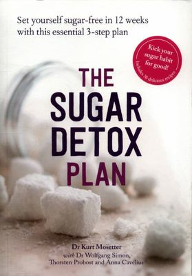 The Sugar Detox Plan: The Essential 3-step Plan for Breaking your Sugar Habit