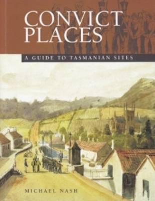 Convict Places: a Guide to Tasmanian Sites