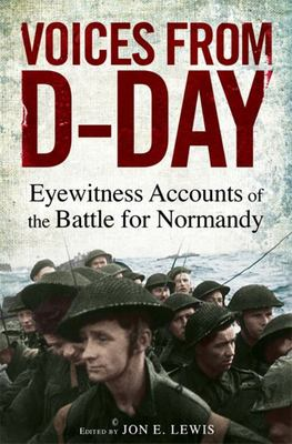 Voices from D-Day: Eyewitness Accounts from the Battles of Normandy