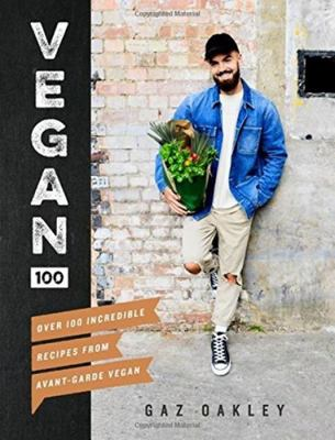 Vegan 100: Over 100 Incredible Recipes from Avant Garde Vegan